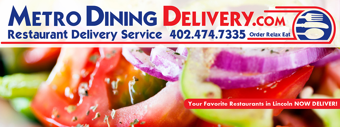 All of your favorite restaurants in Lincoln Now Deliver! Just call Metro Dining Delivery at 402-474-7335 and you have your food fast and at a rate that won't break your wallet! Order-Relax-Eat with Metro Dining Delivery